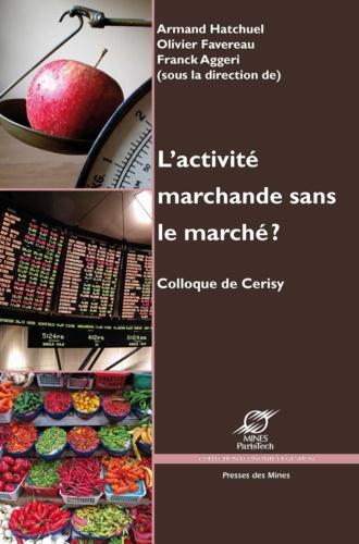 L'activité marchande sans le marché ?. Colloque de Cerisy