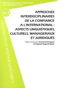 Armand Héroguel et Raphaël Eppreh-Butet - Approches interdisciplinaires de la confiance à l'international : aspects linguistiques, culturels, managériaux et juridiques.