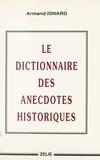 Armand Isnard - Le dictionnaire des anecdotes historiques.