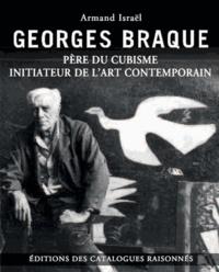 Armand Israël - Georges Braque - Père du cubisme, initiateur de l'art contemporain.