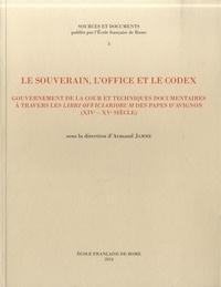 Armand Jamme - Le souverain, l'office et le codex - Gouvernement de la cour et techniques documentaires à travers les libri officiarorum des papes d'Avignon (XIVe-XVe siècle).