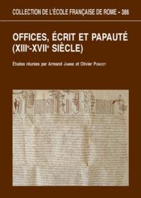 Armand Jamme et Olivier Poncet - Offices, écrit et papauté (XIIIe-XVIIe siècle).