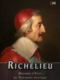 Armand, Jean du Plessis de Richelieu - Richelieu - Maximes d'Etat, ou Testament Politique.