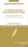 Armand Joachim Mengome - La longue marche des populations fang - Des berges du delta du Nil aux rives de l'estuaire du Gabon.