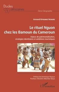 Armand Kpoumie Nchare - Le rituel Nguon chez les Bamoun du Cameroun - Enjeux de patrimonialisation, stratégies identitaires et ambitions touristiques.