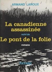 Armand Lanoux - La Canadienne assassinée - Suivi de Le pont de la folie.