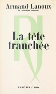 Armand Lanoux - La tête tranchée - À quoi jouent les enfants du bourreau ?.