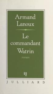 Armand Lanoux - Le commandant Watrin.