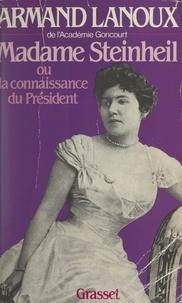 Armand Lanoux - Madame Steinheil - Ou La connaissance du président.