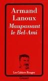 Armand Lanoux - Maupassant le Bel-Ami.