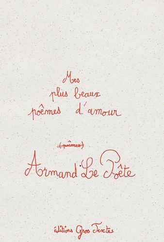Armand Le Poête - Mes plus beaux poêmes d'amour.