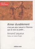 Armand Lequeux - Aimer durablement n'est pas plus naturel à l'Homme que la rose au jardin....