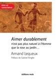 Armand Lequeux - Aimer durablement n'est pas plus naturel à l'Homme que la rose au jardin - Un essai pour réussir son couple.