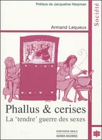 """Armand Lequeux - Phallus & cerises - La """"tendre"""" guerre des sexes."""