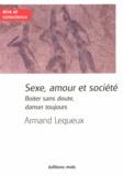 Armand Lequeux - Sexe, amour et société - Boiter sans doute, danser toujours.