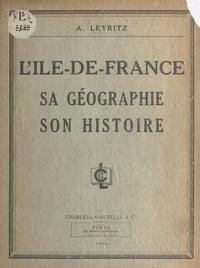 Armand Leyritz et  Collectif - L'Île-de-France - Sa géographie, son histoire.