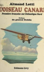 Armand Lotti et Jean Galtier - L'oiseau canari - Première française sur l'Atlantique Nord.