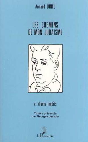 Armand Lunel - Les chemins de mon judaïsme - Et divers inédits.