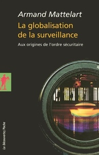 Il ebook télécharger gratuitement La Globalisation de la surveillance  - Aux origines de l'ordre sécuritaire 9782348057151  en francais par Armand Matellart