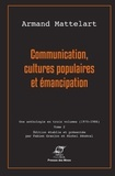 Armand Mattelart - Communication, cultures populaires et émancipation - Tome 2.
