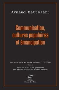 Armand Mattelart - Communication, cultures populaires et émancipation - Tome 2.