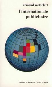 Armand Mattelart - L'Internationale publicitaire.