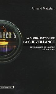 Armand Mattelart - La globalisation de la surveillance - Aux origines de l'ordre sécuritaire.