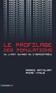 Armand Mattelart et André Vitalis - Le profilage des populations - Du livret ouvrier au cybercontrôle.