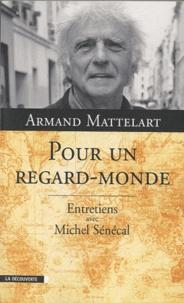 Armand Mattelart - Pour un regard-monde - Entretiens avec Michel Sénécal.