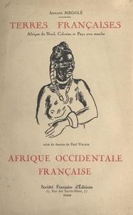 Armand Megglé et Paul Welsch - Terres françaises (4). L'Afrique occidentale française - Afrique du nord, colonies et pays sous mandat.