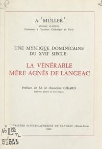 Armand Müller et Pierre Girard - Une mystique dominicaine du XVIIe siècle : la Vénérable Mère Agnès de Langeac.