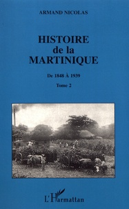 Armand Nicolas - Histoire de la Martinique - Tome 2, De 1848 à 1939.