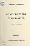 Armand Olivennes - Le mille-pattes et l'araignée : pièce en trois actes.