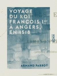 Armand Parrot - Voyage du roi François Ier à Angers, en 1518.