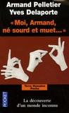 Armand Pelletier et Yves Delaporte - Moi, Armand, né sourd et muet... - Au nom de la science, la langue des signes sacrifiée.