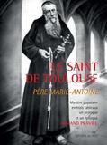 Armand Praviel - Le Saint de Toulouse Père Marie-Antoine - Mystère populaire en trois tableaux, un prologue et un épilogue.