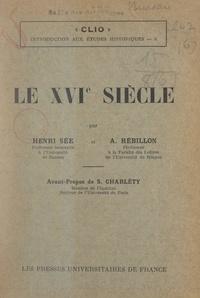 Armand Rébillon et Henri Sée - Le XVIe siècle.