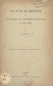 Armand Rébillon - Les États de Bretagne et les progrès de l'autonomie provinciale au XVIIIe siècle.