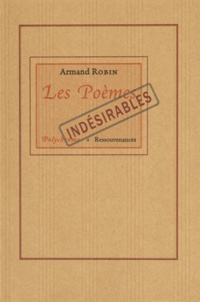 Armand Robin - Les poèmes indésirables.