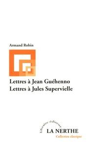 Armand Robin - Lettres à Jean Guéhenno suivies de Lettres à Jules Supervielle.
