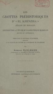 Armand Ruhlmann - Les grottes préhistoriques d'El-Khenzira (région de Mazagan) - Contribution à l'étude du paléolithique marocain (moyen et supérieur). Thèse pour le Doctorat d'université.