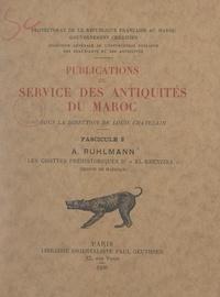 Armand Ruhlmann et  Direction générale de l'instru - Publications du Service des antiquités du Maroc (2). Les grottes préhistoriques d'El Khenzira (région de Mazagan).