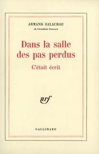 Armand Salacrou - Dans la salle des pas perdus Tome 1 : C'était écrit.