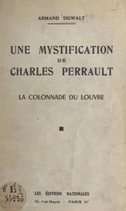 Armand Sigwalt - Une mystification de Charles Perrault - La colonnade du Louvre.