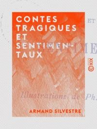 Armand Silvestre - Contes tragiques et sentimentaux.