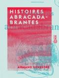 Armand Silvestre - Histoires abracadabrantes.