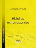 Armand Silvestre et  Ligaran - Histoires extravagantes.