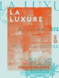 Armand Silvestre - La Luxure - Les sept péchés capitaux.