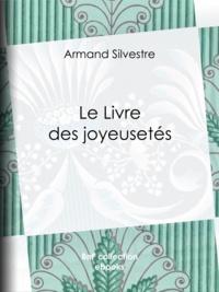 Armand Silvestre - Le Livre des joyeusetés.