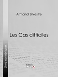 Armand Silvestre et  Ligaran - Les Cas difficiles.